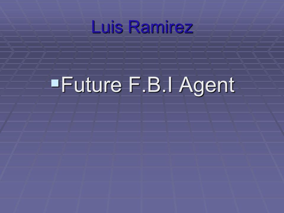 Luis Ramirez  Future F.B.I Agent
