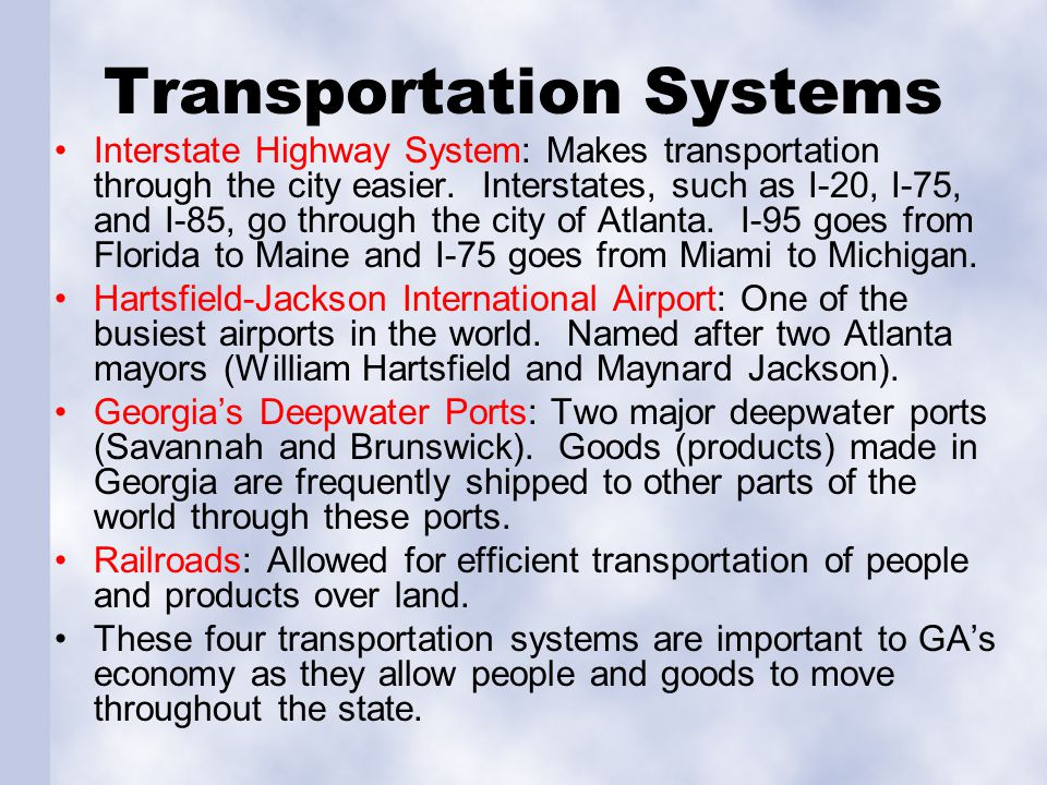 Transportation Systems Interstate Highway System: Makes transportation through the city easier.