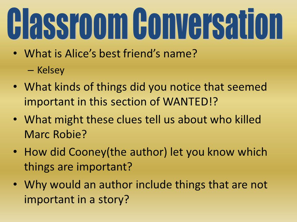 What is Alice's best friend's name? – Kelsey What kinds of things did you notice that seemed important in this section of WANTED!? What might these cl