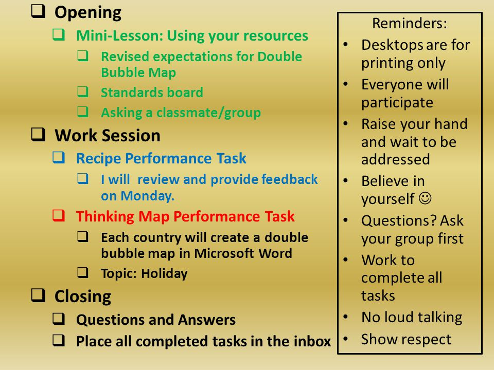  Opening  Mini-Lesson: Using your resources  Revised expectations for Double Bubble Map  Standards board  Asking a classmate/group  Work Session