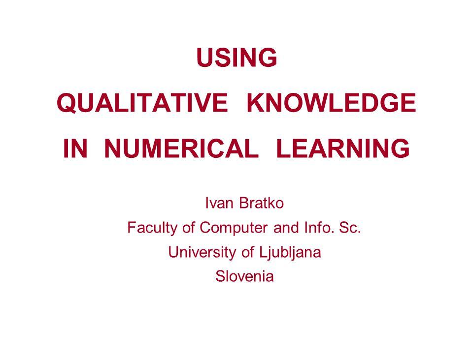 Q 2 LEARNING Induce qualitative constraints (QUIN) Qualitative to Quantitative Transformation (Q2Q) Numerical predictor: respects qualitative constraints fits data numerically Numerical data One possibility: QFILTER