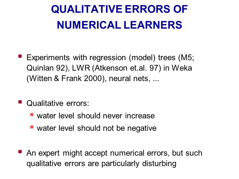 QUALITATIVE ERRORS OF NUMERICAL LEARNERS  Experiments with regression (model) trees (M5; Quinlan 92), LWR (Atkenson et.al. 97) in Weka (Witten & Fran