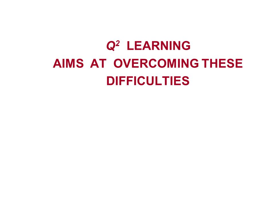 Q 2 LEARNING AIMS AT OVERCOMING THESE DIFFICULTIES