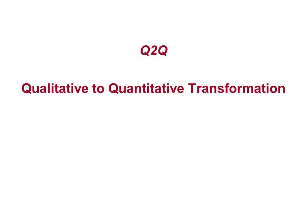Q2Q Qualitative to Quantitative Transformation