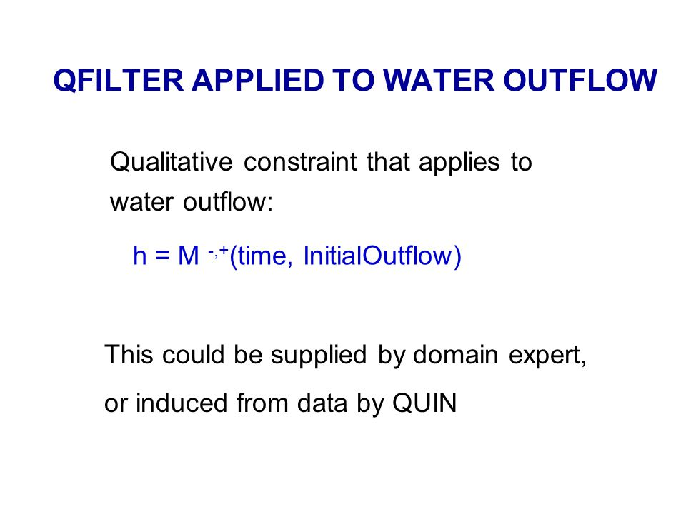 QFILTER APPLIED TO WATER OUTFLOW Qualitative constraint that applies to water outflow: h = M -,+ (time, InitialOutflow) This could be supplied by doma