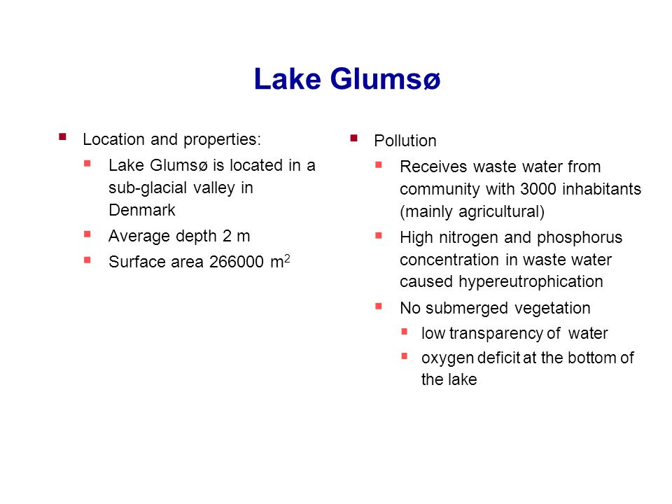 Lake Glumsø  Location and properties:  Lake Glumsø is located in a sub-glacial valley in Denmark  Average depth 2 m  Surface area 266000 m 2  Pol