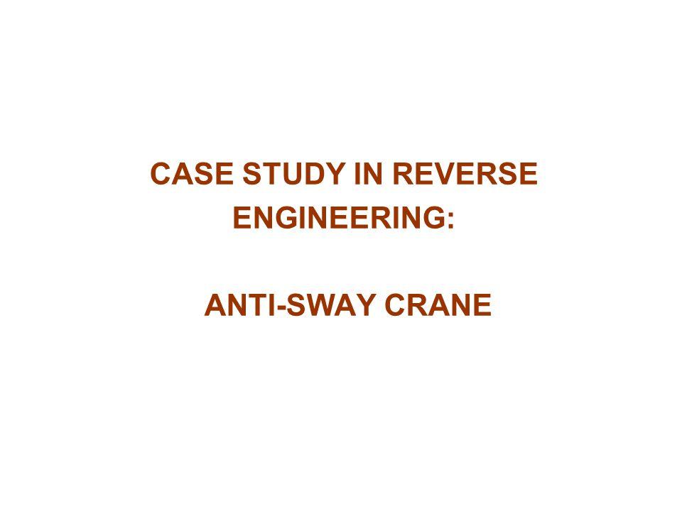 CASE STUDY IN REVERSE ENGINEERING: ANTI-SWAY CRANE