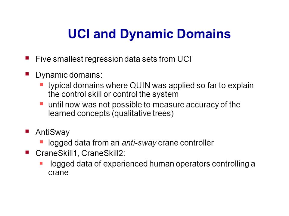 UCI and Dynamic Domains  Five smallest regression data sets from UCI  Dynamic domains:  typical domains where QUIN was applied so far to explain th