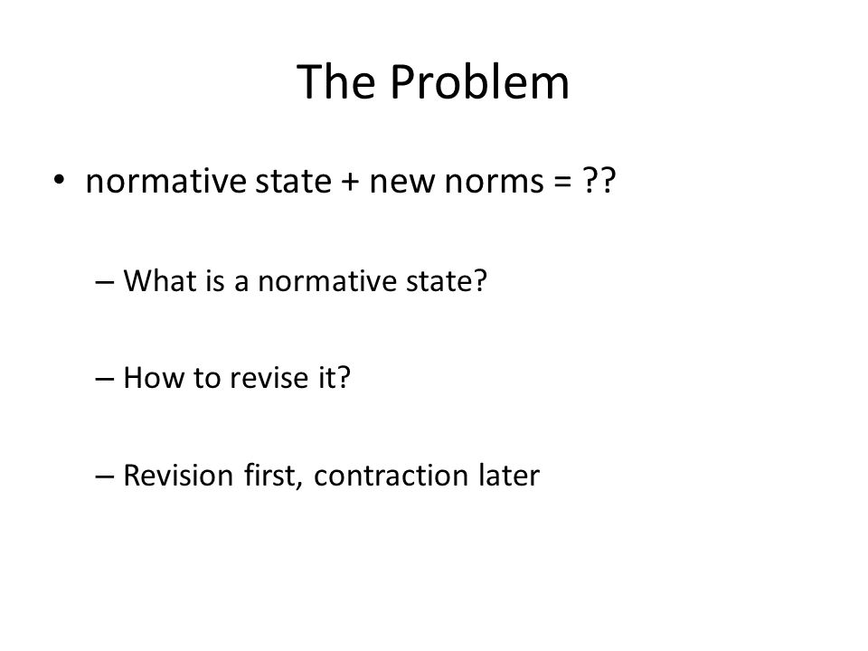 The Problem normative state + new norms = ?. – What is a normative state.