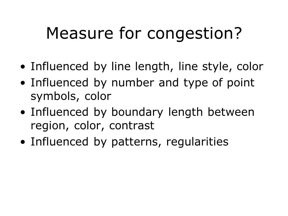 Measure for congestion? Influenced by line length, line style, color Influenced by number and type of point symbols, color Influenced by boundary leng