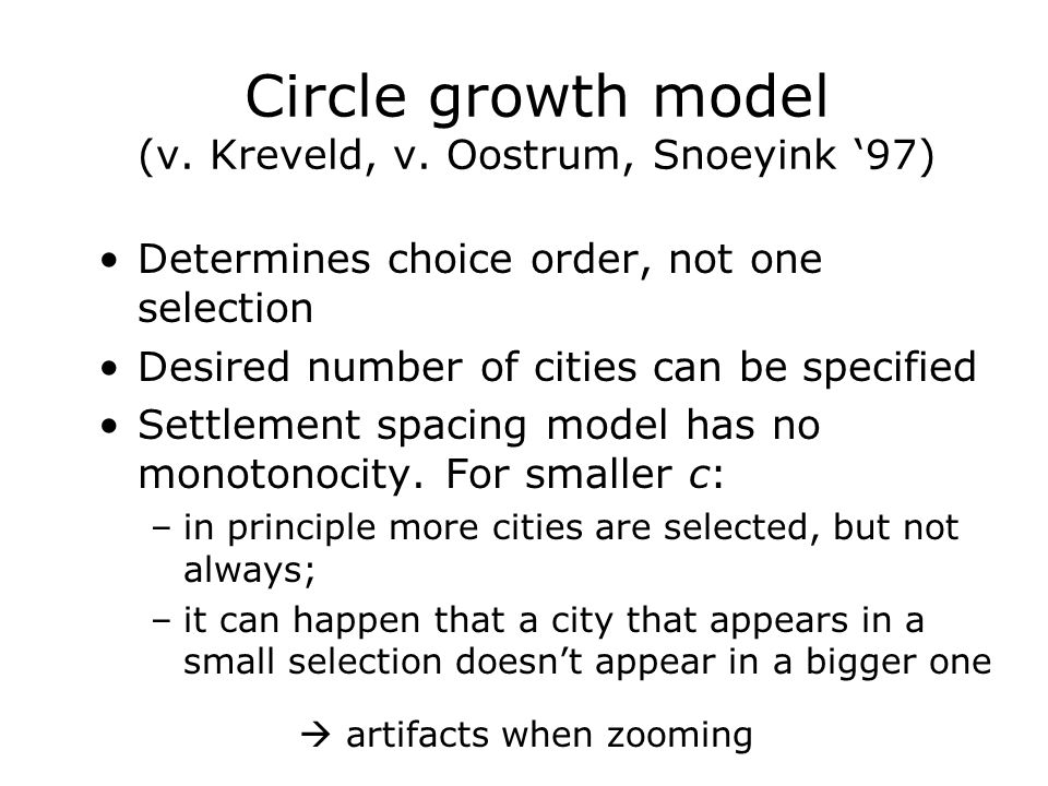 Circle growth model (v. Kreveld, v. Oostrum, Snoeyink '97) Determines choice order, not one selection Desired number of cities can be specified Settle