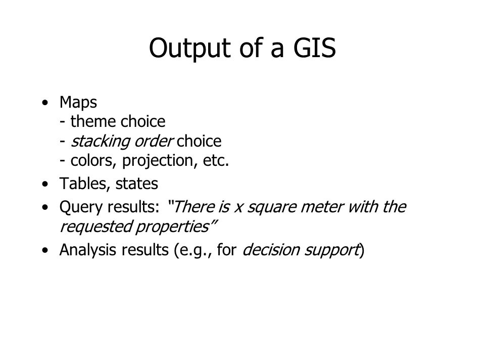 Output of a GIS Maps - theme choice - stacking order choice - colors, projection, etc.