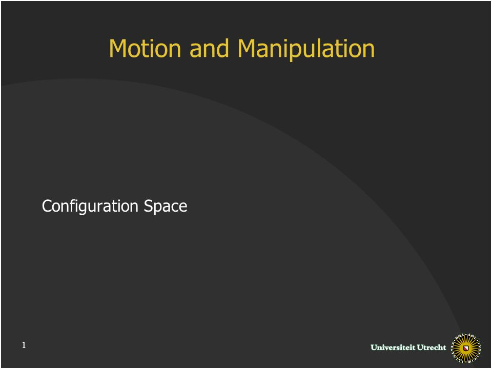 1 Motion and Manipulation Configuration Space