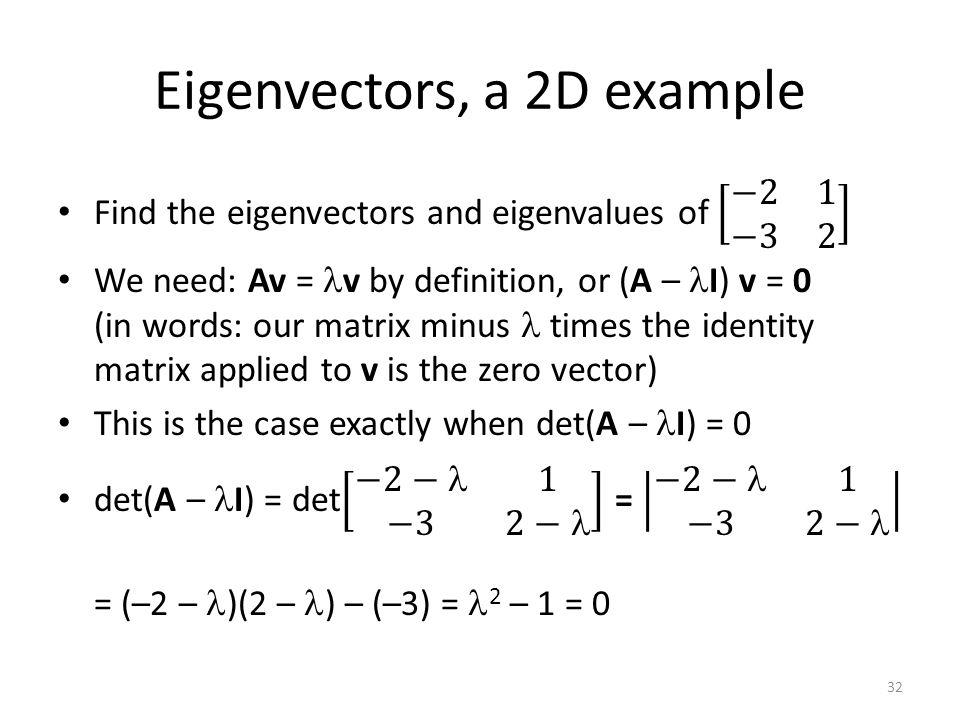 Eigenvectors, a 2D example 32