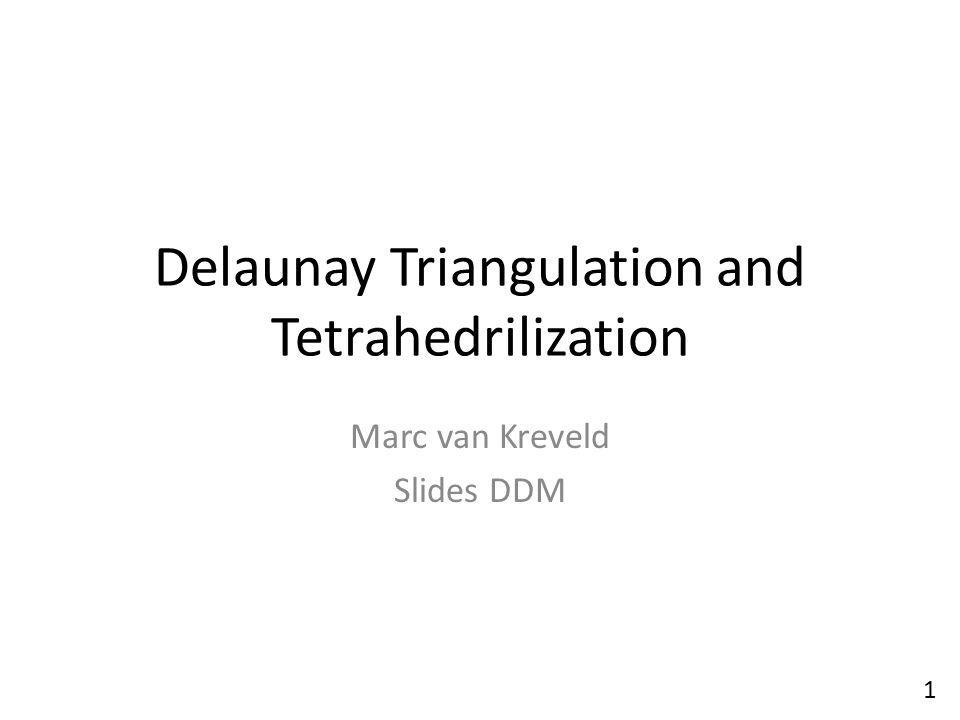 Delaunay Triangulation and Tetrahedrilization Marc van Kreveld Slides DDM 1