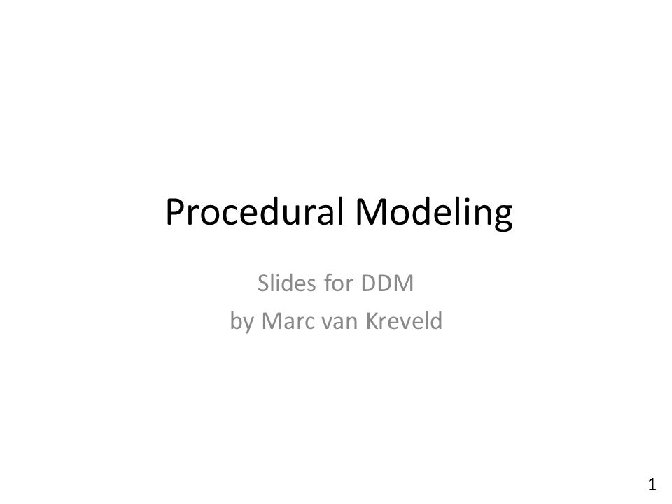 Procedural Modeling Slides for DDM by Marc van Kreveld 1