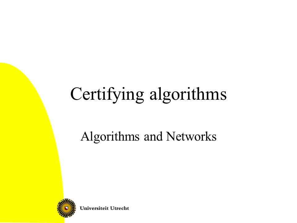 Certifying algorithms Algorithms and Networks