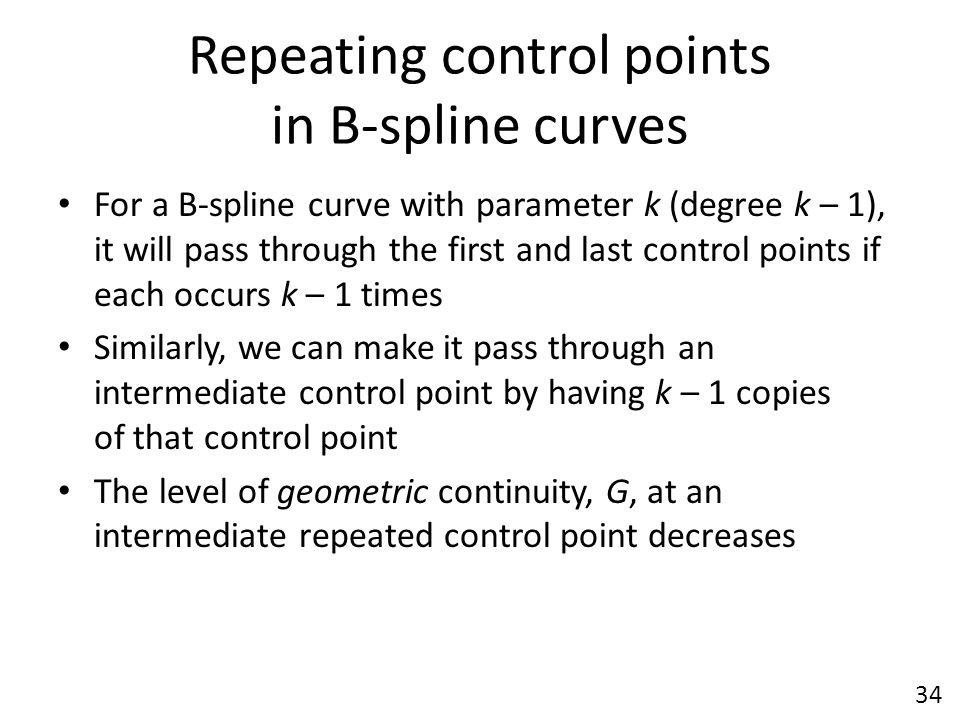 Repeating control points in B-spline curves For a B-spline curve with parameter k (degree k – 1), it will pass through the first and last control poin