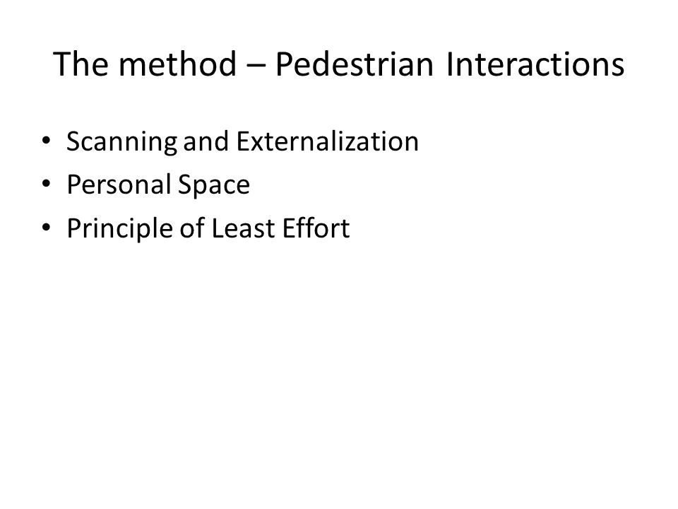 The method – Pedestrian Interactions Scanning and Externalization Personal Space Principle of Least Effort