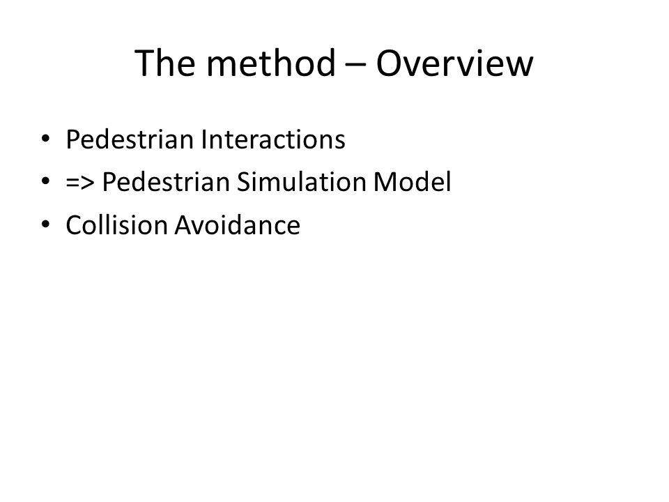 The method – Overview Pedestrian Interactions => Pedestrian Simulation Model Collision Avoidance