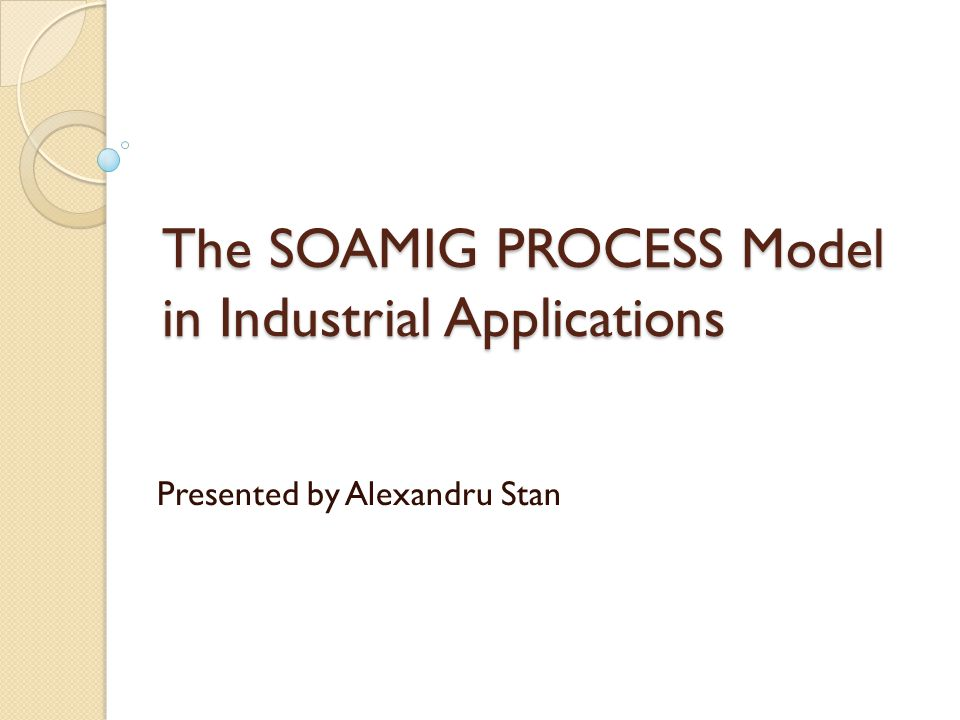 The SOAMIG PROCESS Model in Industrial Applications Presented by Alexandru Stan