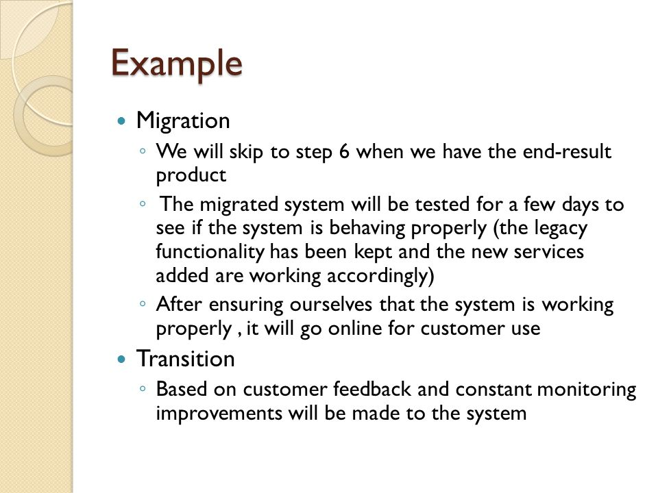 Example Migration ◦ We will skip to step 6 when we have the end-result product ◦ The migrated system will be tested for a few days to see if the syste