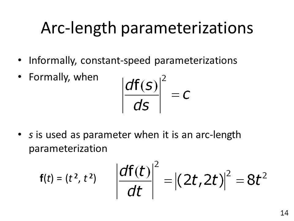 Arc-length parameterizations Informally, constant-speed parameterizations Formally, when s is used as parameter when it is an arc-length parameterizat
