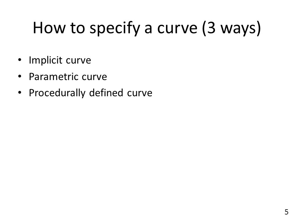 How to specify a curve (3 ways) Implicit curve Parametric curve Procedurally defined curve 5