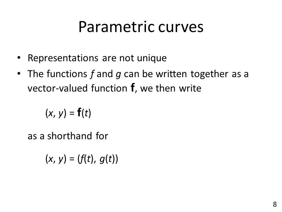 Parametric curves Representations are not unique The functions f and g can be written together as a vector-valued function f, we then write (x, y) = f