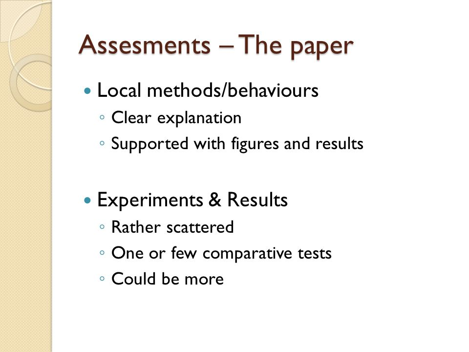 Assesments – The paper Local methods/behaviours ◦ Clear explanation ◦ Supported with figures and results Experiments & Results ◦ Rather scattered ◦ On
