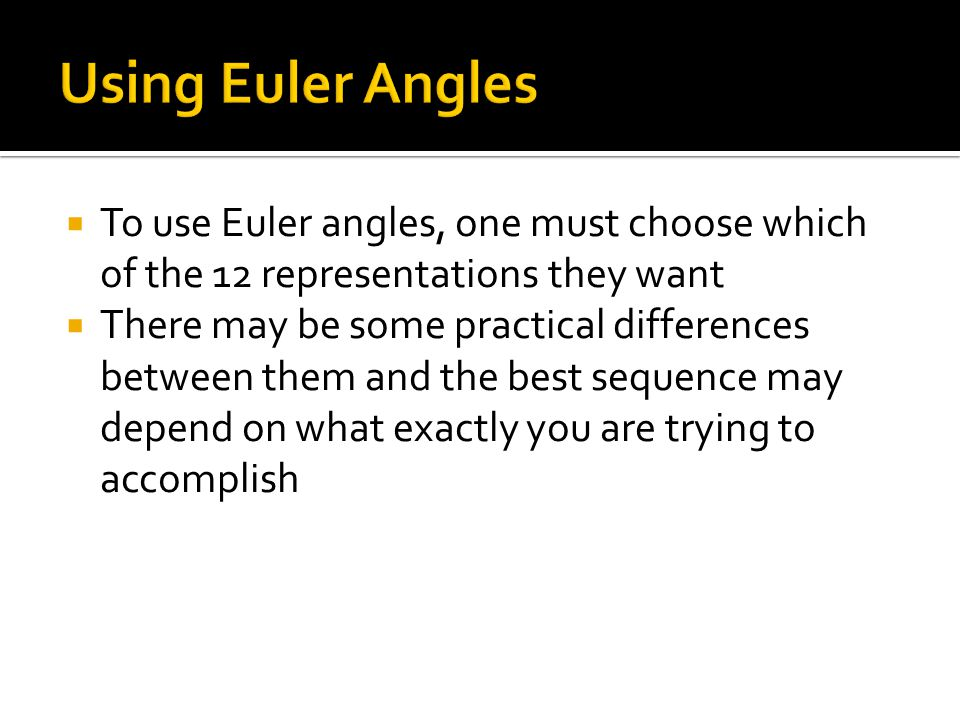  To use Euler angles, one must choose which of the 12 representations they want  There may be some practical differences between them and the best s