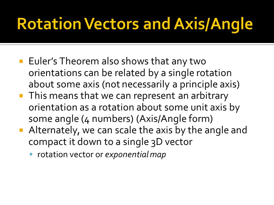  Euler's Theorem also shows that any two orientations can be related by a single rotation about some axis (not necessarily a principle axis)  This m