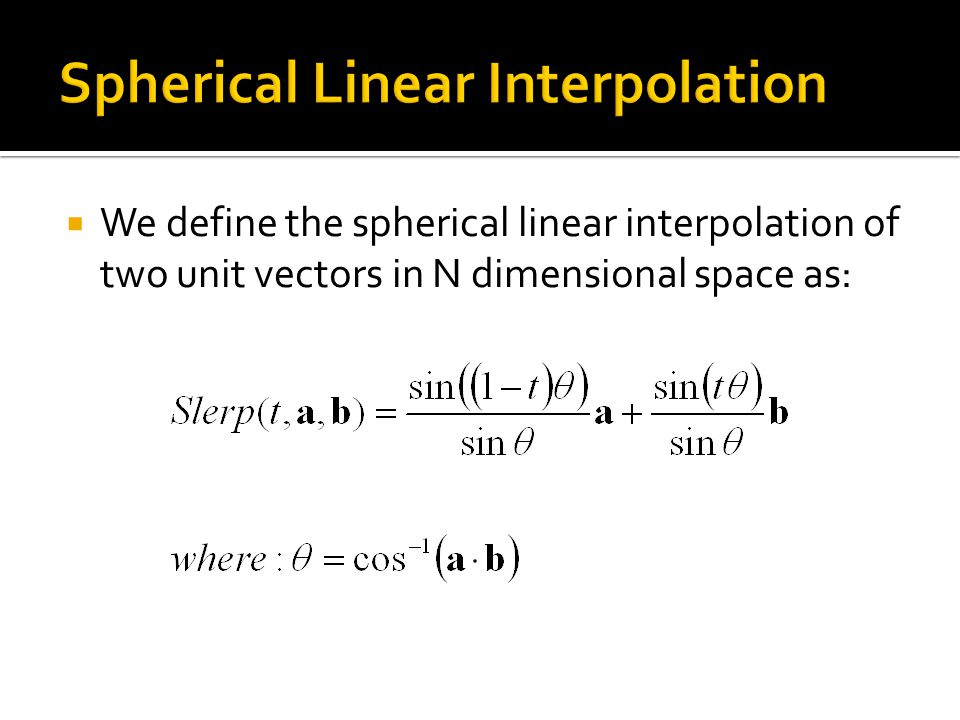  We define the spherical linear interpolation of two unit vectors in N dimensional space as: