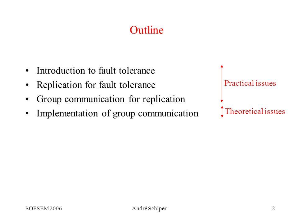 SOFSEM 2006André Schiper43 Outline Introduction to fault tolerance Replication for fault tolerance Group communication for replication Implementation of group communication