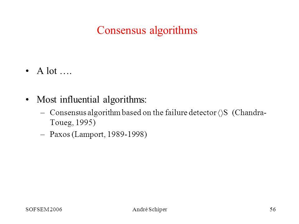 SOFSEM 2006André Schiper56 Consensus algorithms A lot ….