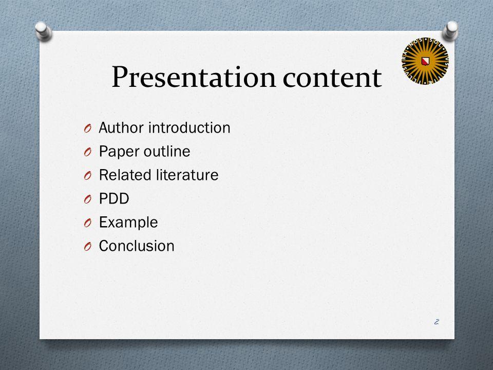 Presentation content O Author introduction O Paper outline O Related literature O PDD O Example O Conclusion 2