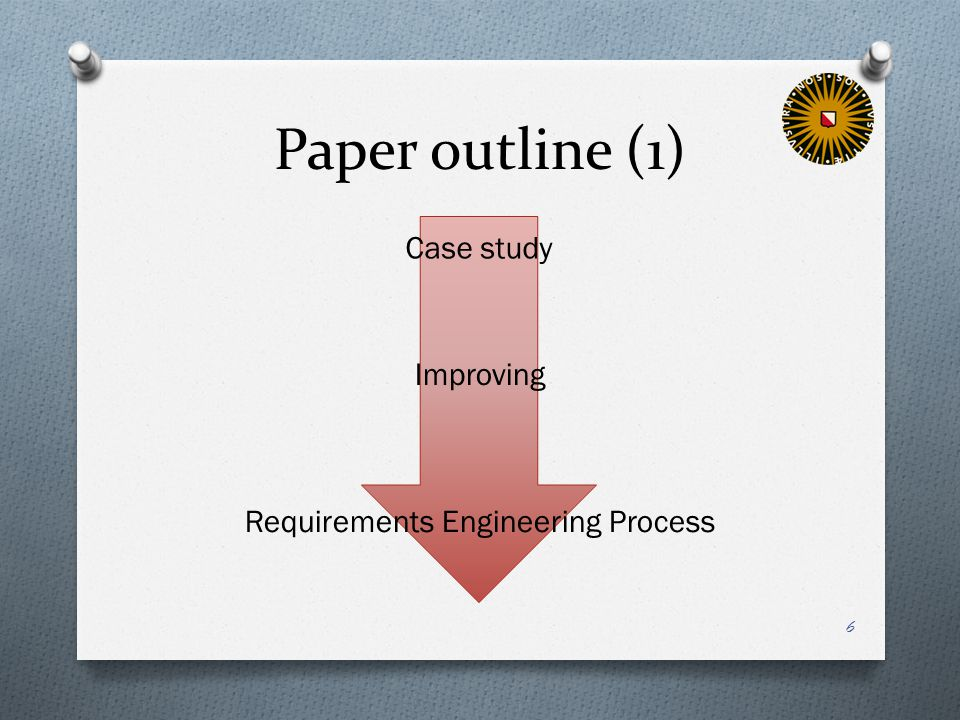 Paper outline (1) Case study Improving Requirements Engineering Process 6