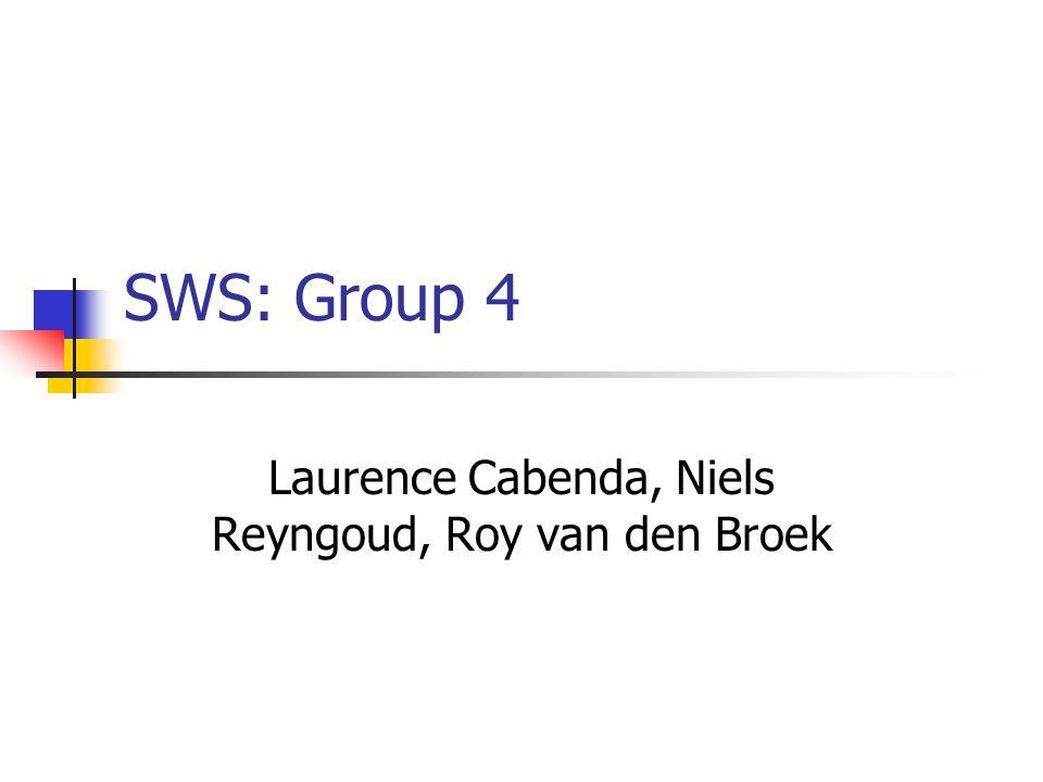 SWS: Group 4 Laurence Cabenda, Niels Reyngoud, Roy van den Broek