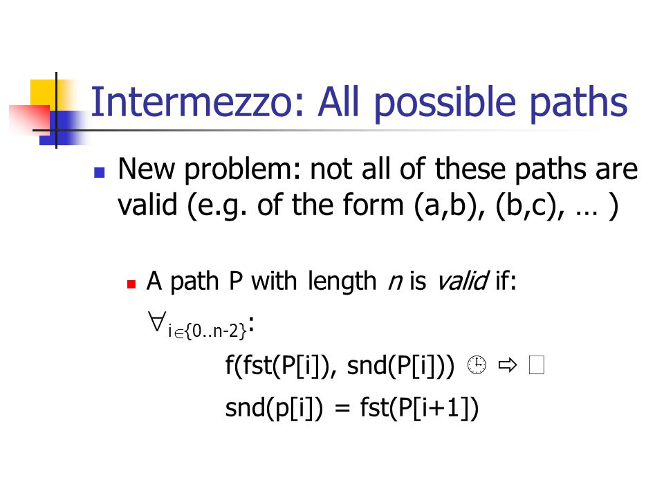 Intermezzo: All possible paths New problem: not all of these paths are valid (e.g.