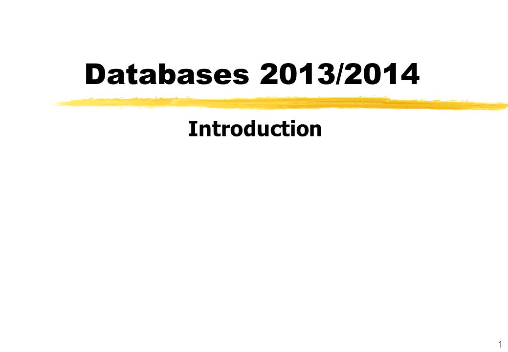 1 Databases 2013/2014 Introduction
