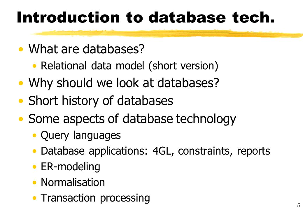 5 Introduction to database tech. What are databases? Relational data model (short version) Why should we look at databases? Short history of databases