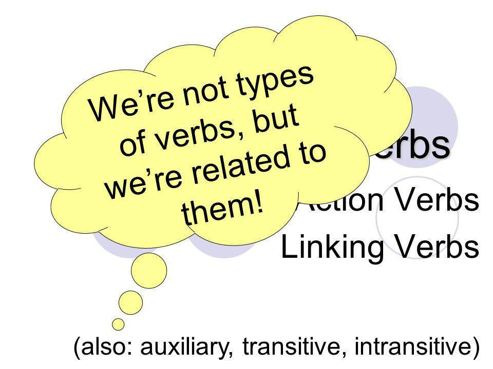 Action or Linking Verb.Remain in your seats until the end of class.