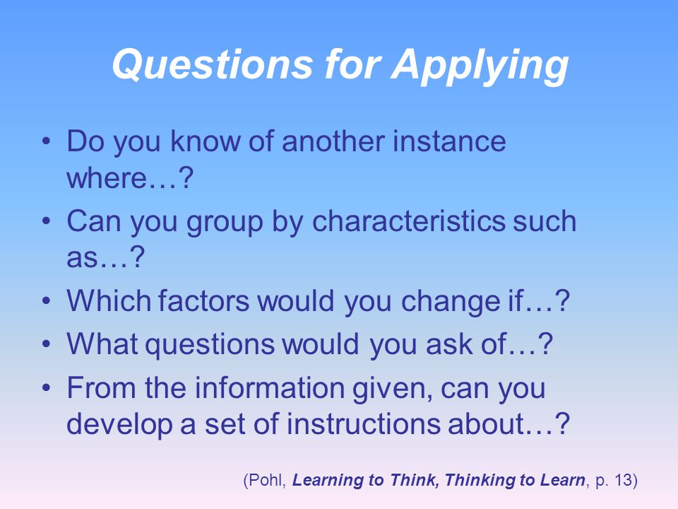 Questions for Understanding Can you explain why…? Can you write in your own words? How would you explain…? Can you write a brief outline...? What do y