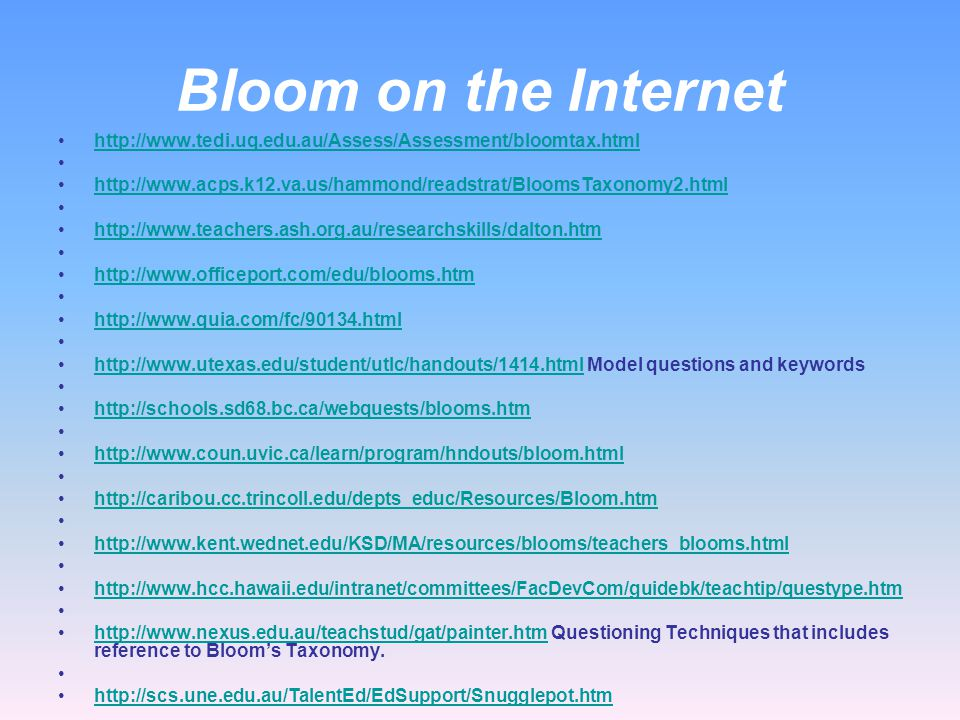 Bloom on the Internet Bloom's(1956) Revised Taxonomy http://rite.ed.qut.edu.au/oz-teachernet/training/bloom.html An excellent introduction and explana