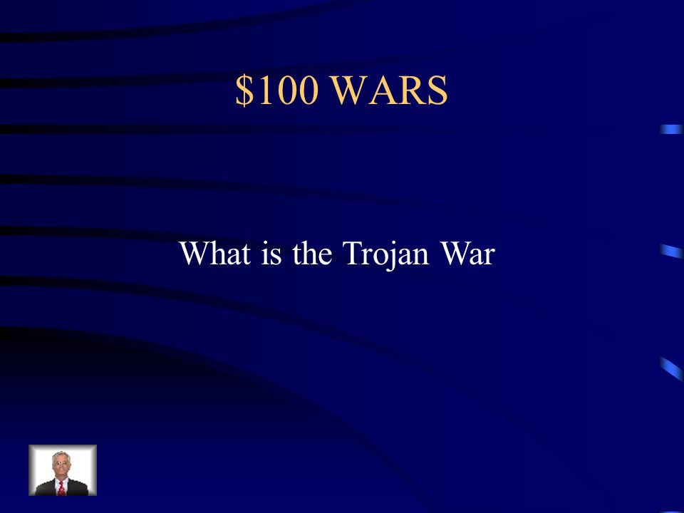 $100 WARS Battle fought between the Mycenaean and Troy