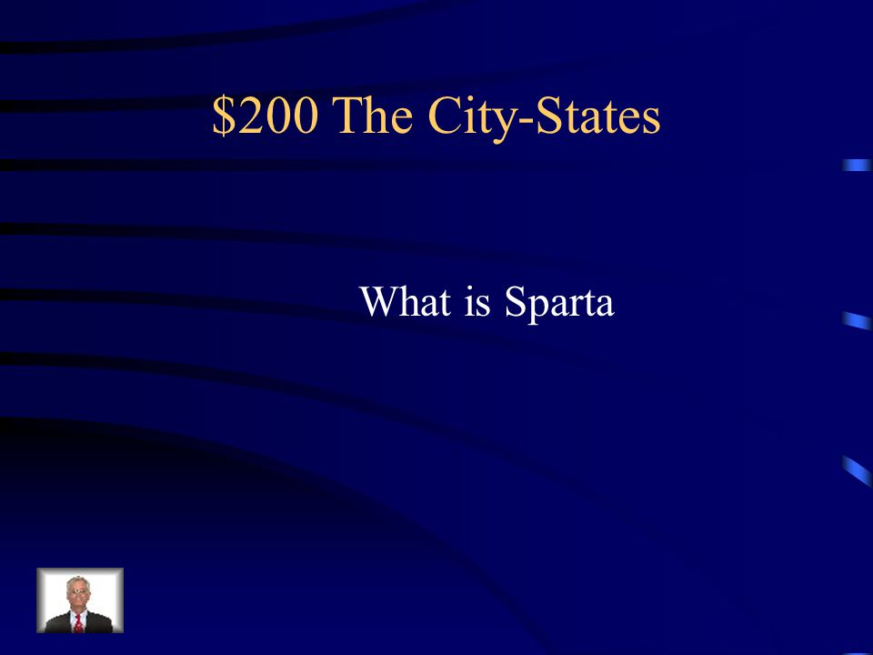$200 The City-States City state with a government known as an Oligarchy