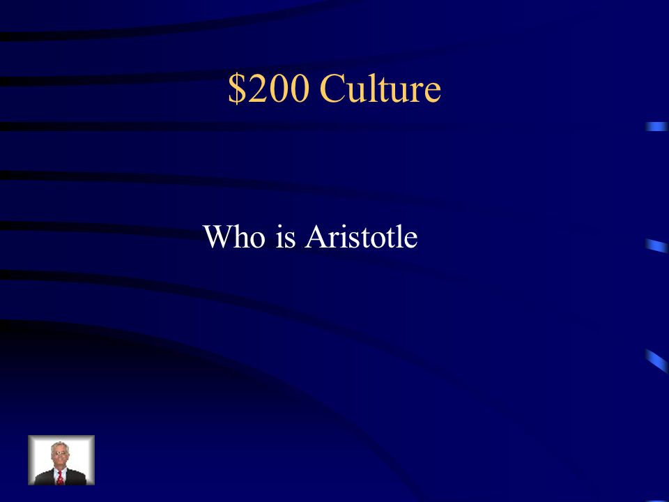 $200 Culture Greek Scientist/Philosopher who Contributed to the Scientific method