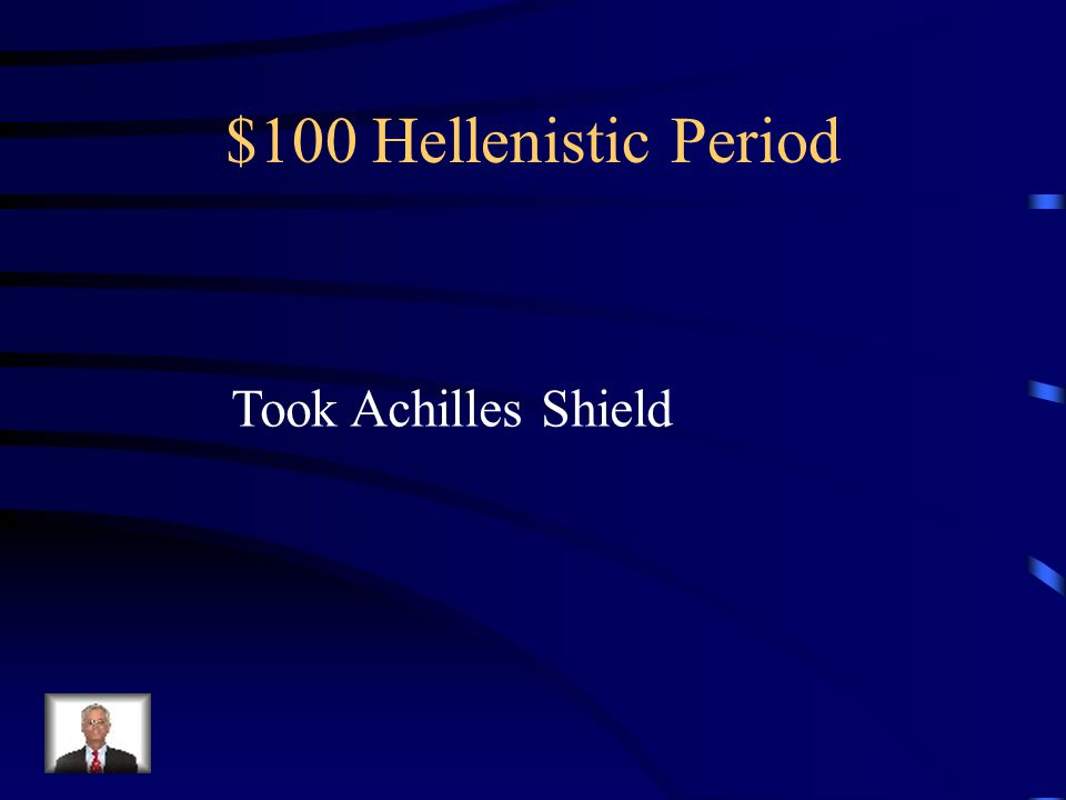 $100 Hellenistic Period Alexander stopped at the temple of Achilles, Where he did three things… Prayed, gave offerings and…..