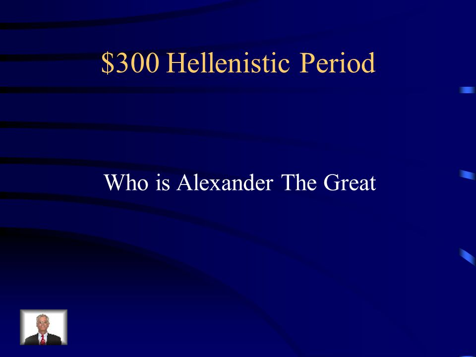 $300 Hellenistic Period Took over the throne at age 20