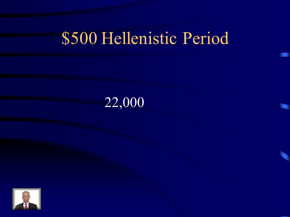 $500 Hellenistic Period Alexander traveled this amount of Miles and Never lost a battle.